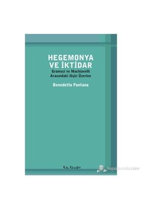 Hegemonya Ve İktidar - Gramsci Ve Machiavelli Arasındaki İlişki Üzerine-Benedetto Fontana