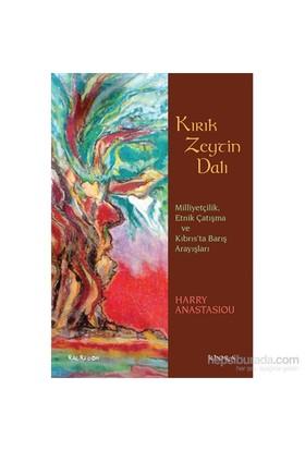 Kırık Zeytin Dalı - Milliyetçilik, Etnik Çatışma Ve Kıbrıs'Ta Barış Arayışları-Harry Anastasiou
