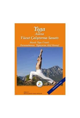 Yoga - (Asana - Vücut Çalıştırma Sanatı)