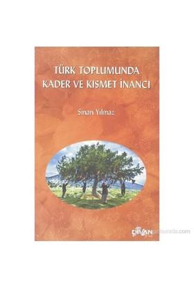 Türk Toplumunda Kader ve Kısmet İnancı - Sinan Yılmaz