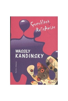 Çocuklara Ressamlar : Wassily Kandinsky - Durmuş Akbulut
