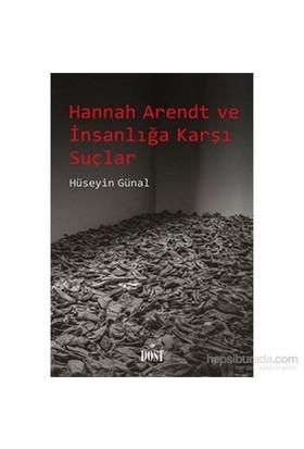 Hannah Arendt Ve İnsanlığa Karşı Suçlar-Hüseyin Günal