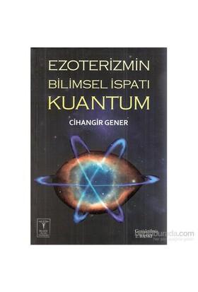 Ezoterizmin Bilimsel İspatı Kuantum-Cihangir Gener
