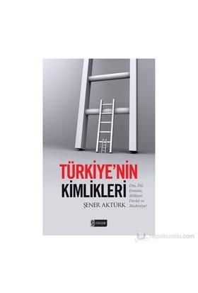 Türkiye'Nin Kimlikleri-Şener Aktürk