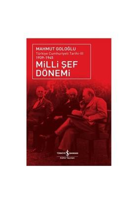 Milli Şef Dönemi – Türkiye Cumhuriyeti Tarihi Iıı (1939 – 1945)-Mahmut Goloğlu