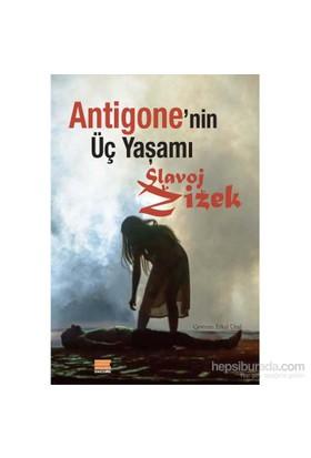Antigone'Nin Üç Yaşamı-Slavoj Zizek
