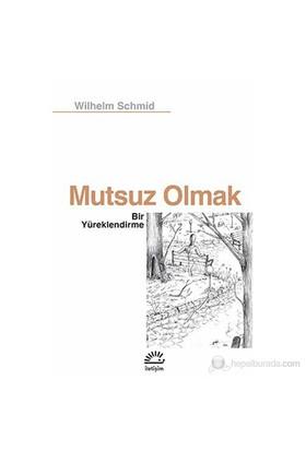 Mutsuz Olmak - Bir Yüreklendirme - Wilhelm Schmid
