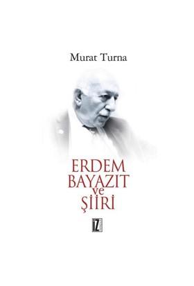 Erdem Bayazıt Ve Şiiri-Murat Turna