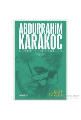 Bütün Şiirleri 2-Kan Yazısı-Abdurrahim Karakoç