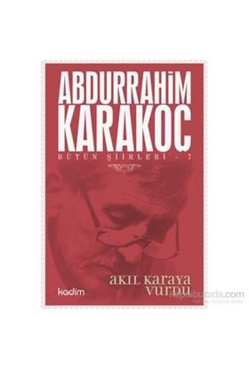 Bütün Şiirleri 7-Akıl Karaya Vurdu-Abdurrahim Karakoç