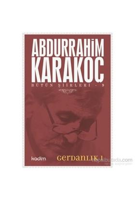 Bütün Şiirleri 9-Gerdanlık 1 - Abdurrahim Karakoç