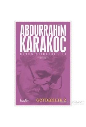 Bütün Şiirleri 10: Gerdanlık 2 - Abdurrahim Karakoç