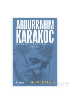 Bütün Şiirleri 12-Gerdanlık 3-Abdurrahim Karakoç