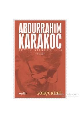 Bütün Şiirleri 6-Gökçekimi-Abdurrahim Karakoç
