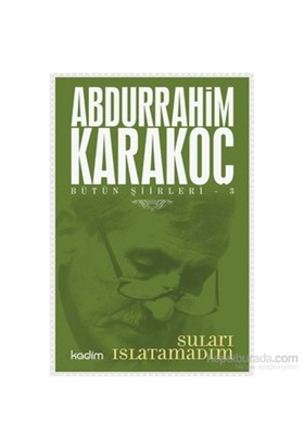 Bütün Şiirleri 3-Suları Islatamadım - Abdurrahim Karakoç