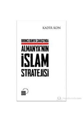Birinci Dünya Savaşında Almanya'Nın İslam Stratejisi-Kadir Kon