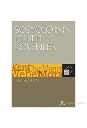 Sosyolojinin Felsefi Kökenleri - Kant, Durkheim, Weber, Marx
