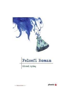 Felsefi Roman - Gürsel Aytaç