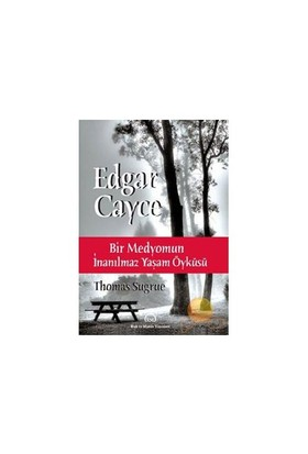 Edgar Cayce - Bir Medyomun İnanılmaz Yaşam Öyküsü - Thomas Sugrue