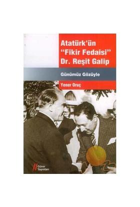 """Atatürk'ün """"Fikir Fedaisi"""" Dr. Reşit Galip"""