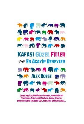 Kafası Güzel Filler ve En Acayip Deneyler - Alex Boese