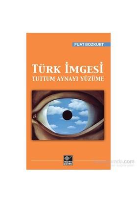 Türk İmgesi - Tuttum Aynayı Yüzüme-Fuat Bozkurt
