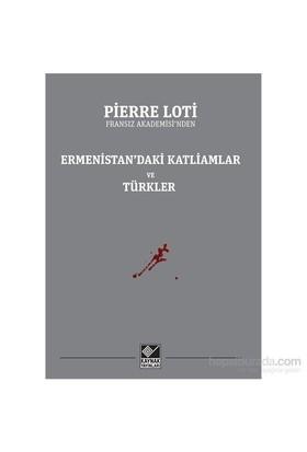 Ermenistan'Daki Katliamlar Ve Türkler-Pierre Loti
