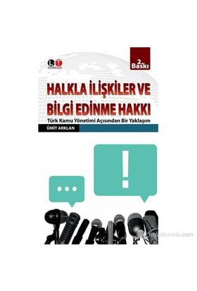 Halkla İlişkiler Ve Bilgi Edinme Hakkı -Türk Kamu Yönetimi Açısından Bir Yaklaşım-Ümit Arklan