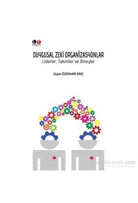 Duygusal Zeki Organizasyonlar Liderler, Takımlar Ve Bireyler-Gaye Özdemir Erel