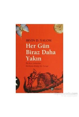 Her Gün Biraz Daha Yakın - Irvin D. Yalom