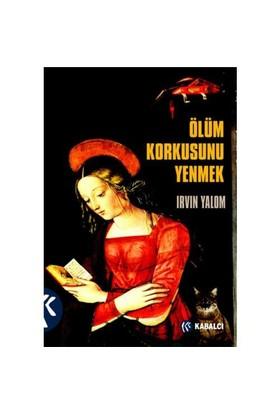 Ölüm Korkusunu Yenmek - Irvin D. Yalom
