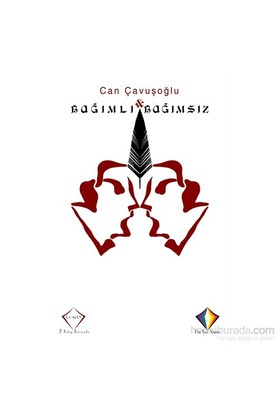 Bağımlı & Bağımsız (İki Kitap Birarada)-Can Çavuşoğlu