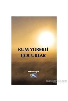 Kum Yürekli Çocuklar-Ahmet Güngör