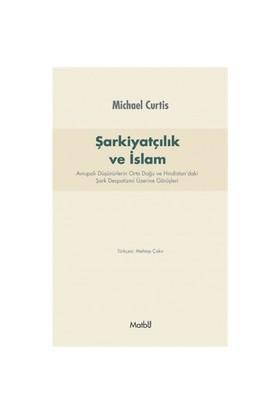Şarkiyatcılık Ve İslam: Avrupalı Düşünürlerin Orta Doğu Ve Hindistan'Daki Şark Despotizmi Üzerine Görüşleri-Michael Curtis