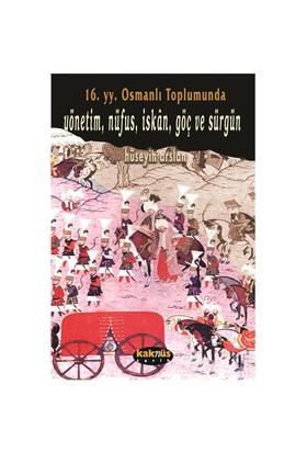 XVI. Yüzyıl Osmanlı Toplumunda Yönetim, Nüfus, İskân, Göç ve Sürgün