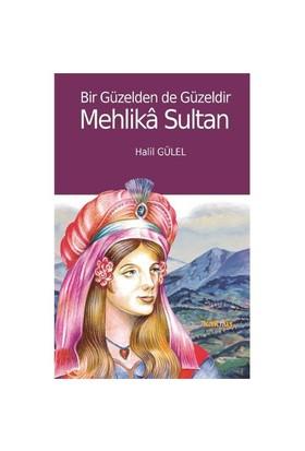 Bir Güzelden De Güzeldir Mehlika Sultan-Halil Gülel