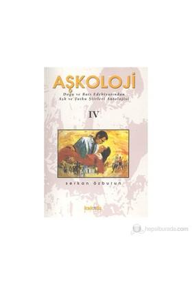 Aşkoloji Iv / Doğu Ve Batı Edebiyatından Aşk Ve Tutku Şiirleri Antolojisi-Serkan Özburun