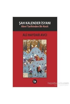 Şah Kalender İsyanı - Alevi Tarihinden Bir Kesit-Ali Haydar Avcı