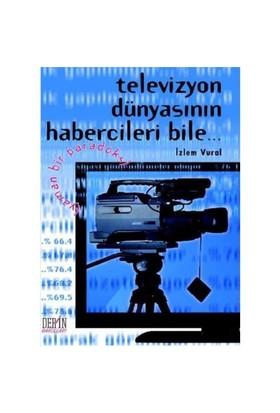Televizyon Dünyasının Habercileri Bile...(Yaman Bir Paradoks)