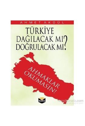 Türkiye Dağılacak Mı Doğrulacak Mı-Ahmaklar Okumasın-Ahmet Akgül
