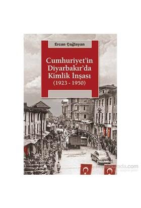 Cumhuriyet'İn Diyarbakır'Da Kimlik İnşası(1923-1950)-Ercan Çağlar