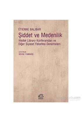 Şiddet Ve Medenilik - Wellek Library Konferansları Ve Diğer Siyaset Felsefesi-Etienne Balibar