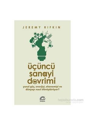 Üçüncü Sanayi Devrimi - Yanal Güç, Enerjiyi, Ekonomiyi Ve Dünyayı Nasıl Dönüştürüyor-Jeremy Rifkin