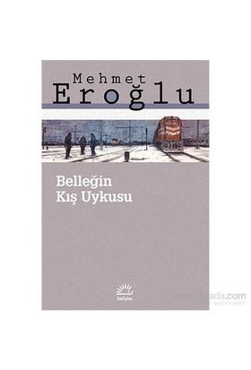 Belleğin Kış Uykusu-Mehmet Eroğlu
