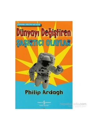 Dünyayı Değiştiren Şaşırtıcı Olaylar-Philip Ardagh