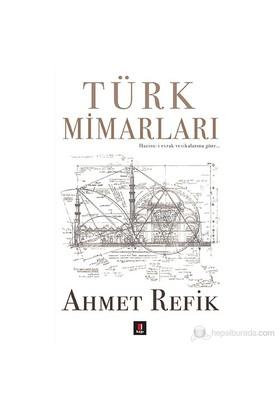Türk Mimarları - (Hazine-İ Evrak Vesikalarına Göre…)-Ahmet Refik
