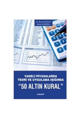 Vadeli Piyasalarda Teori ve Uygulama Işığında 50 Altın Kural - Murad Kayacan
