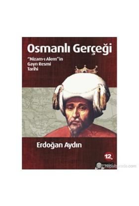 Osmanlı Gerçeği (Nizam-ı Alem'in Gayrı Resmi Tarihi) - Erdoğan Aydın