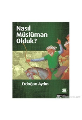 Nasıl Müslüman Olduk? - Erdoğan Aydın