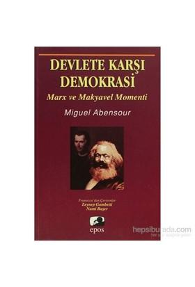 Devlete Karşı Demokrasi Marx Ve Makyavel Momenti-Miguel Abensour